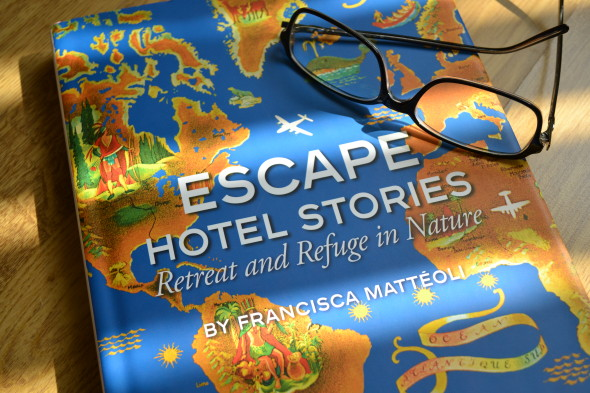 escape hotel stories retreat and refuge in nature by francisca matteoli