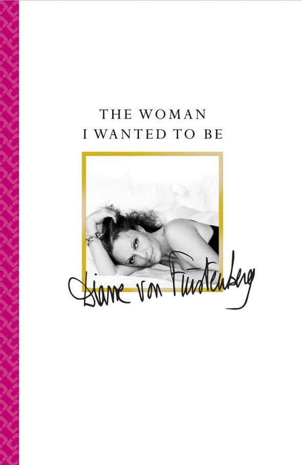 The Woman I Wanted to Be by Diane von Furstenberg
